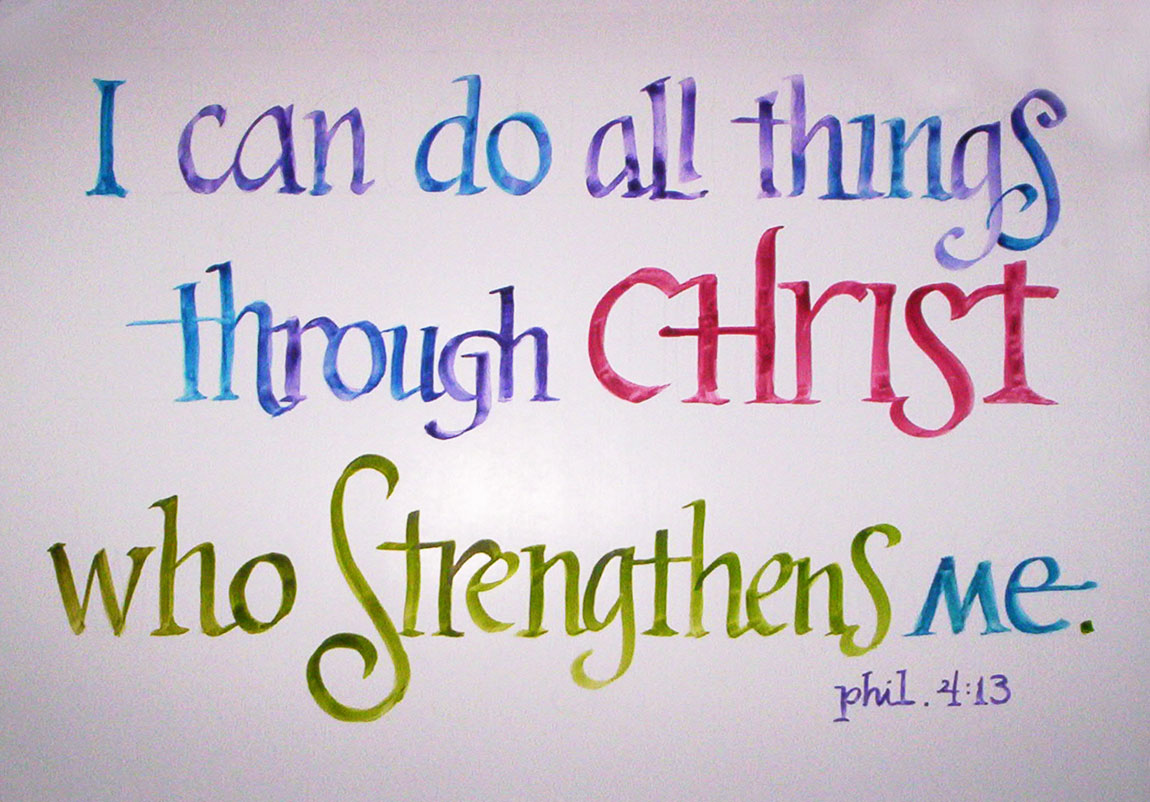 Through Jesus Christ We Cannot Necessarily Do Anything Feel Like Doing But Can Everything